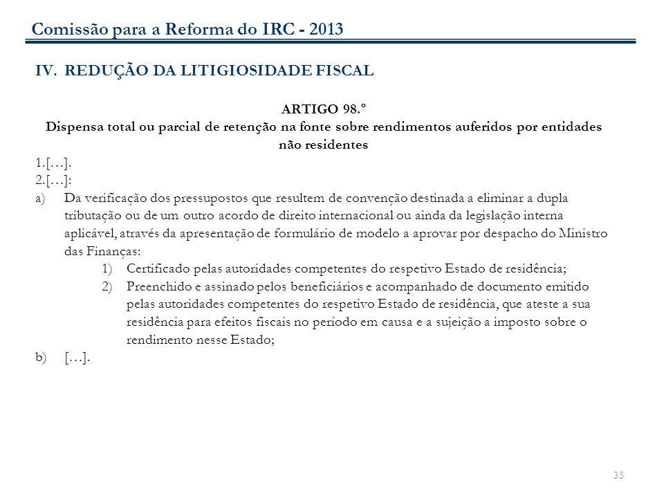 35 IV.REDUÇÃO DA LITIGIOSIDADE FISCAL ARTIGO 98.º Dispensa total ou parcial de retenção na fonte sobre rendimentos auferidos por entidades não residen