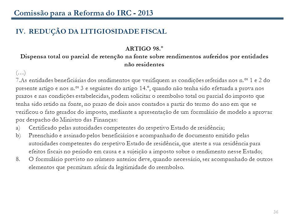 36 IV.REDUÇÃO DA LITIGIOSIDADE FISCAL ARTIGO 98.º Dispensa total ou parcial de retenção na fonte sobre rendimentos auferidos por entidades não residen