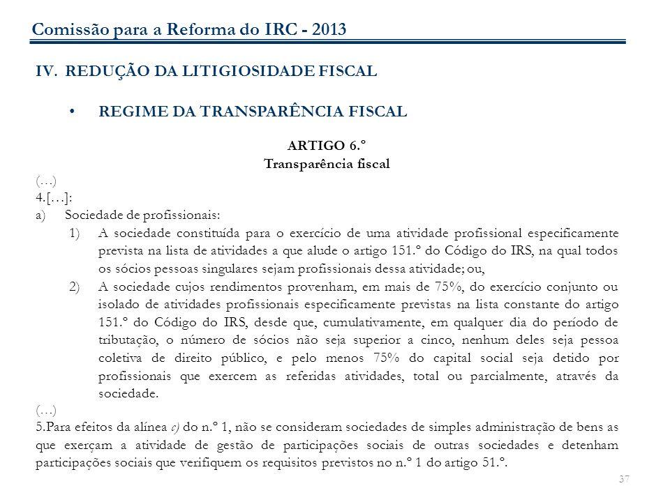 37 IV.REDUÇÃO DA LITIGIOSIDADE FISCAL REGIME DA TRANSPARÊNCIA FISCAL ARTIGO 6.º Transparência fiscal (…) 4.[…]: a)Sociedade de profissionais: 1)A soci