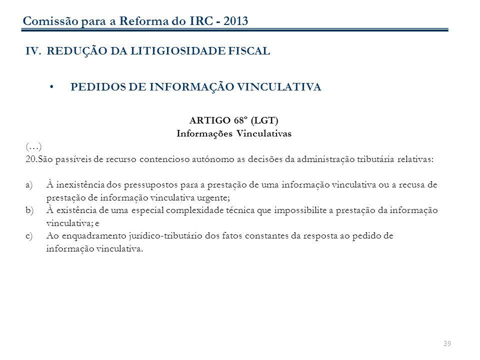 39 IV.REDUÇÃO DA LITIGIOSIDADE FISCAL PEDIDOS DE INFORMAÇÃO VINCULATIVA ARTIGO 68º (LGT) Informações Vinculativas (…) 20.São passíveis de recurso cont