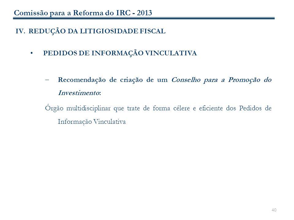 40 IV.REDUÇÃO DA LITIGIOSIDADE FISCAL PEDIDOS DE INFORMAÇÃO VINCULATIVA Recomendação de criação de um Conselho para a Promoção do Investimento: Órgão