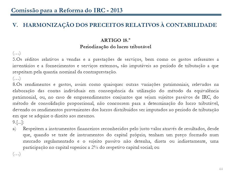 44 V.HARMONIZAÇÃO DOS PRECEITOS RELATIVOS À CONTABILIDADE ARTIGO 18.º Periodização do lucro tributável (…) 5.Os réditos relativos a vendas e a prestaç