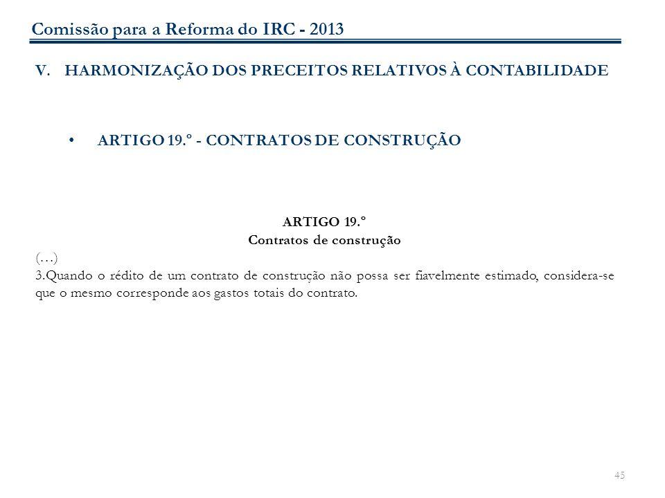 45 V.HARMONIZAÇÃO DOS PRECEITOS RELATIVOS À CONTABILIDADE ARTIGO 19.º - CONTRATOS DE CONSTRUÇÃO ARTIGO 19.º Contratos de construção (…) 3.Quando o réd