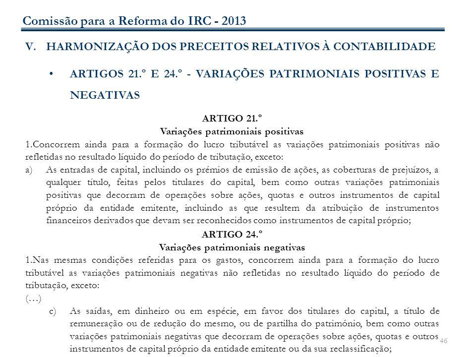 46 V.HARMONIZAÇÃO DOS PRECEITOS RELATIVOS À CONTABILIDADE ARTIGOS 21.º E 24.º - VARIAÇÕES PATRIMONIAIS POSITIVAS E NEGATIVAS ARTIGO 21.º Variações pat