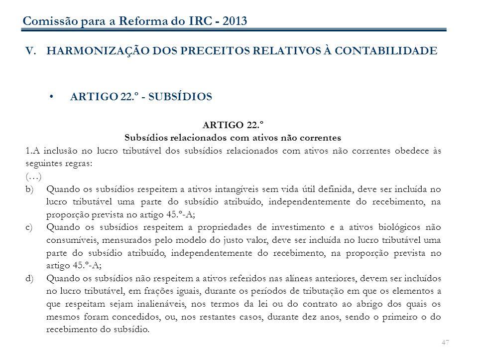 47 V.HARMONIZAÇÃO DOS PRECEITOS RELATIVOS À CONTABILIDADE ARTIGO 22.º - SUBSÍDIOS ARTIGO 22.º Subsídios relacionados com ativos não correntes 1.A incl
