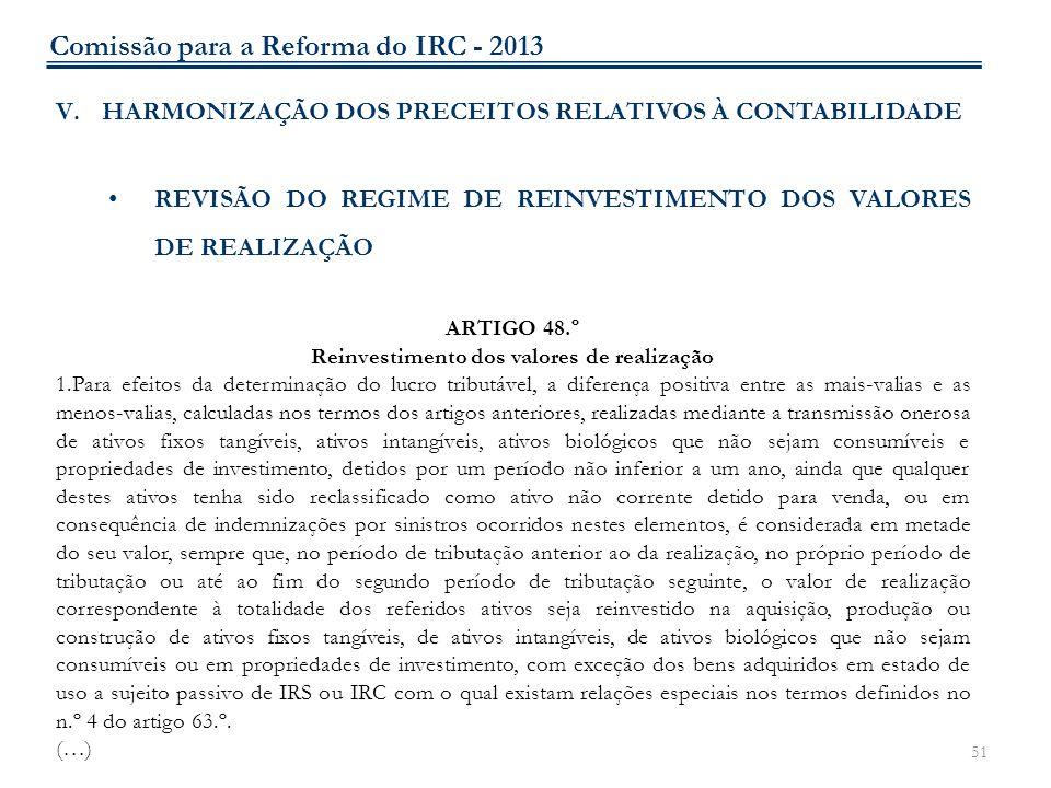 51 V.HARMONIZAÇÃO DOS PRECEITOS RELATIVOS À CONTABILIDADE REVISÃO DO REGIME DE REINVESTIMENTO DOS VALORES DE REALIZAÇÃO ARTIGO 48.º Reinvestimento dos