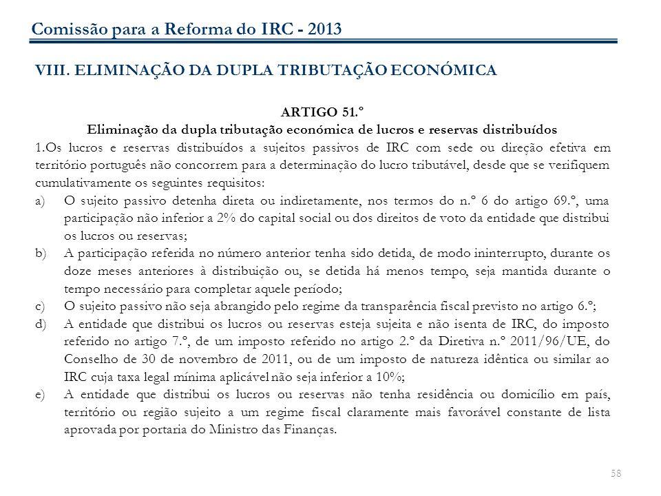 58 VIII. ELIMINAÇÃO DA DUPLA TRIBUTAÇÃO ECONÓMICA ARTIGO 51.º Eliminação da dupla tributação económica de lucros e reservas distribuídos 1.Os lucros e