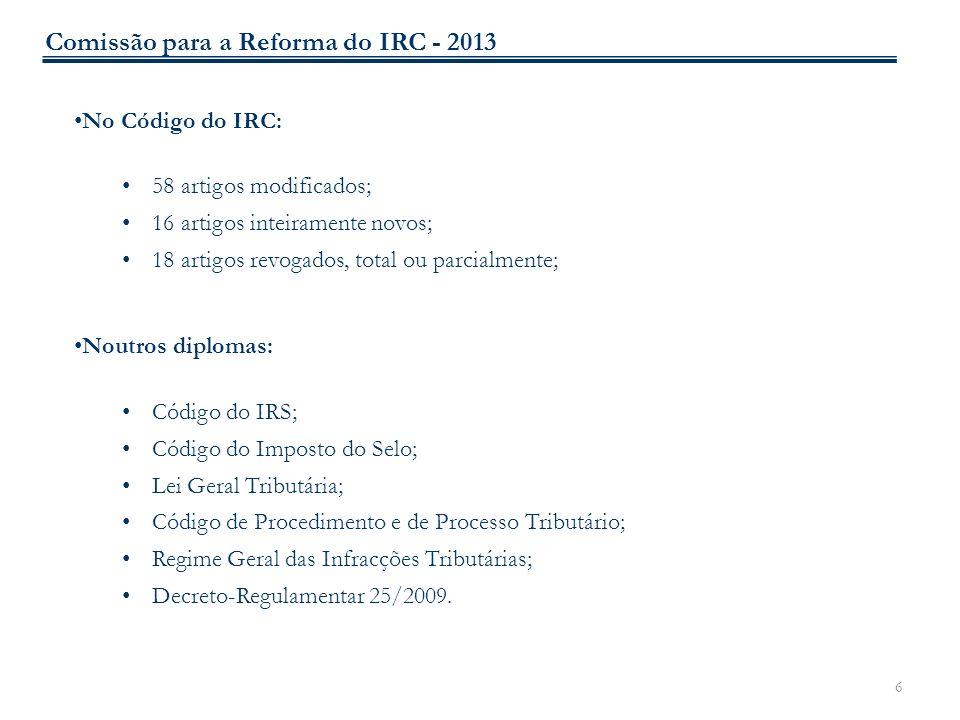 6 No Código do IRC: 58 artigos modificados; 16 artigos inteiramente novos; 18 artigos revogados, total ou parcialmente; Noutros diplomas: Código do IR