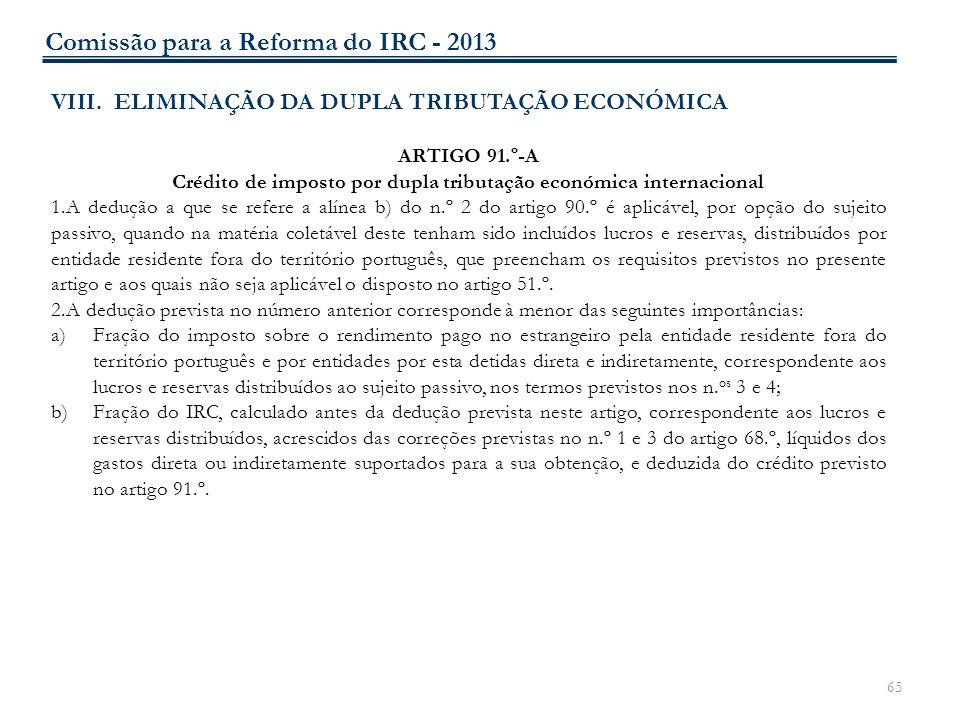 65 VIII. ELIMINAÇÃO DA DUPLA TRIBUTAÇÃO ECONÓMICA ARTIGO 91.º-A Crédito de imposto por dupla tributação económica internacional 1.A dedução a que se r