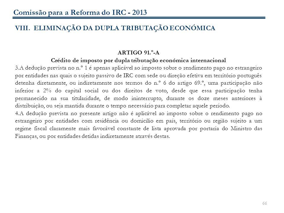 66 VIII. ELIMINAÇÃO DA DUPLA TRIBUTAÇÃO ECONÓMICA ARTIGO 91.º-A Crédito de imposto por dupla tributação económica internacional 3.A dedução prevista n