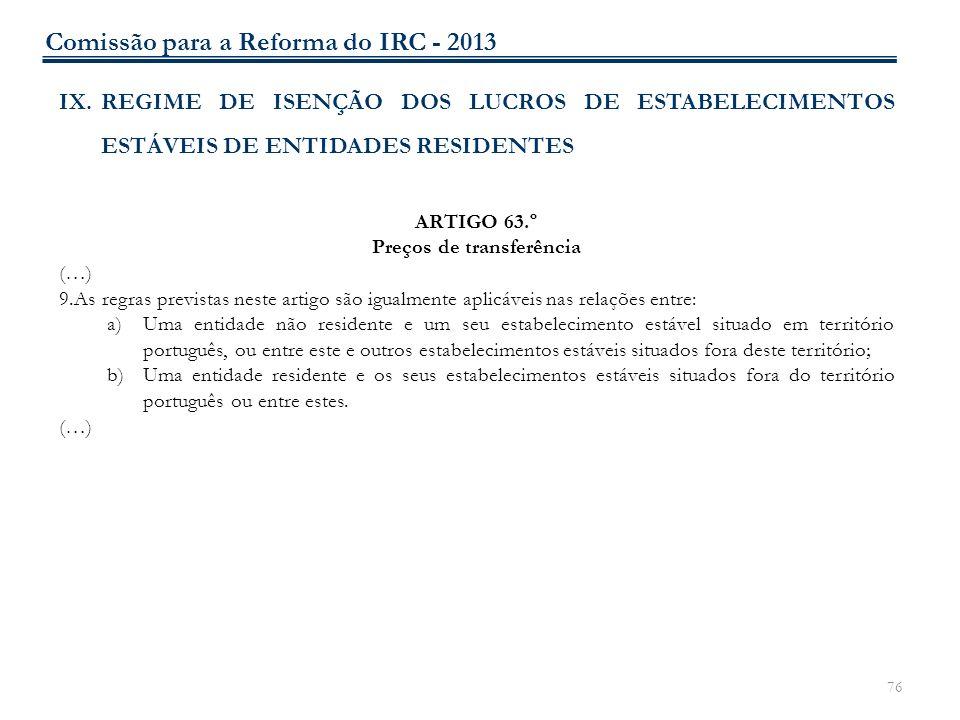 76 IX.REGIME DE ISENÇÃO DOS LUCROS DE ESTABELECIMENTOS ESTÁVEIS DE ENTIDADES RESIDENTES ARTIGO 63.º Preços de transferência (…) 9.As regras previstas