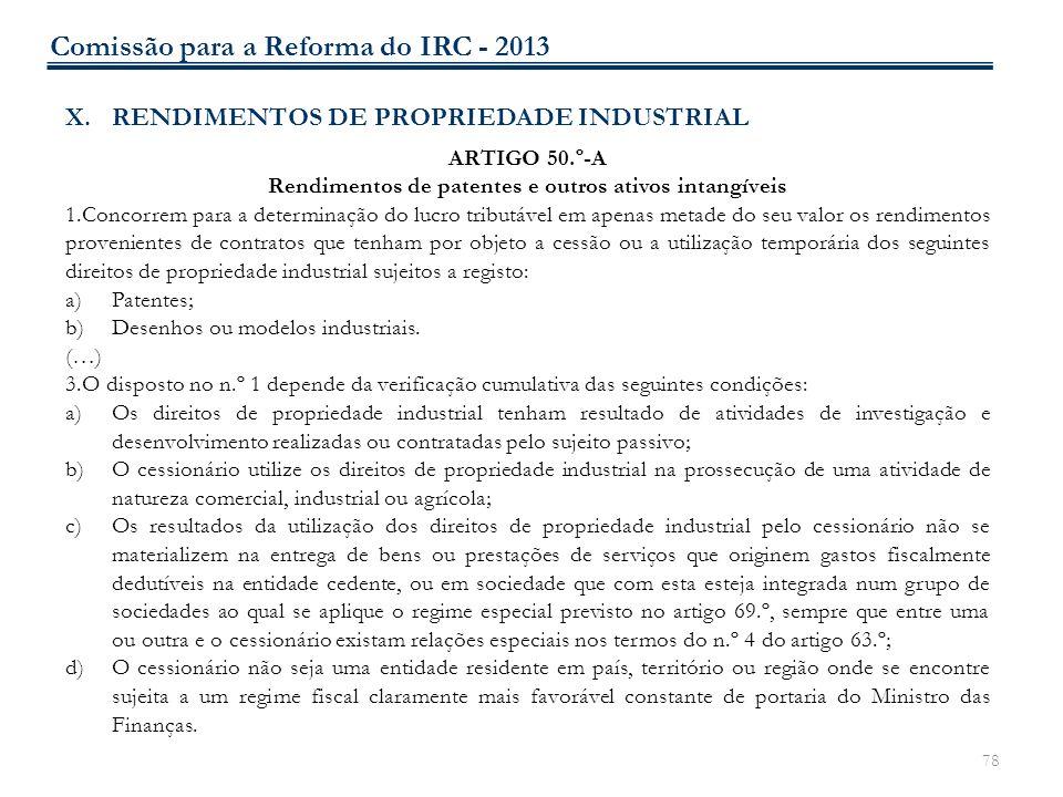 78 X.RENDIMENTOS DE PROPRIEDADE INDUSTRIAL ARTIGO 50.º-A Rendimentos de patentes e outros ativos intangíveis 1.Concorrem para a determinação do lucro