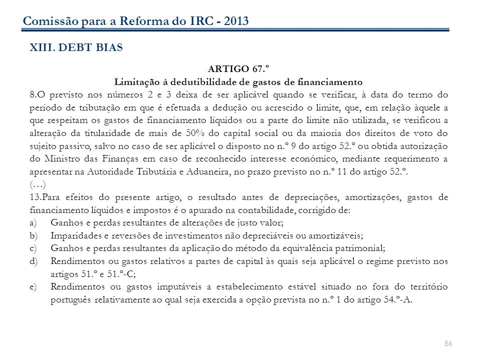 86 XIII. DEBT BIAS ARTIGO 67.º Limitação à dedutibilidade de gastos de financiamento 8.O previsto nos números 2 e 3 deixa de ser aplicável quando se v