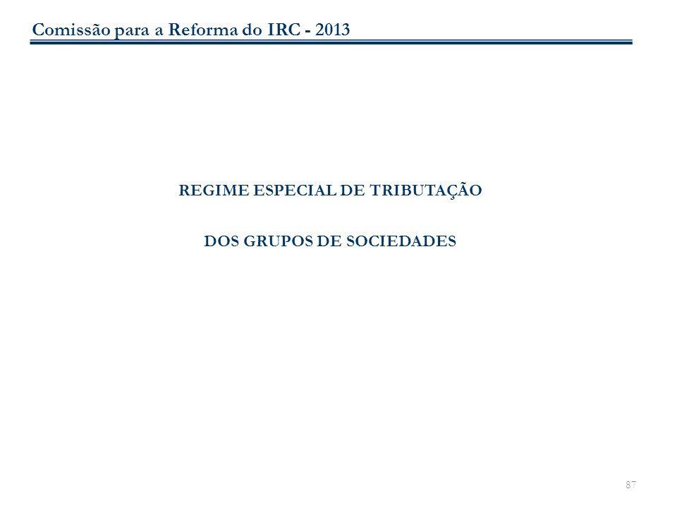 87 REGIME ESPECIAL DE TRIBUTAÇÃO DOS GRUPOS DE SOCIEDADES Comissão para a Reforma do IRC - 2013