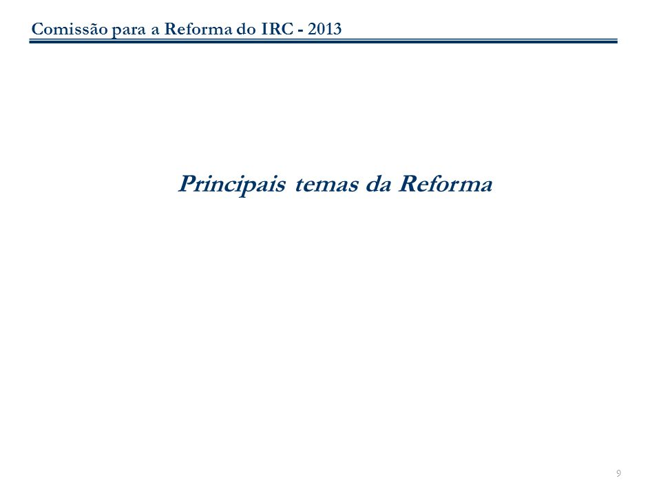40 IV.REDUÇÃO DA LITIGIOSIDADE FISCAL PEDIDOS DE INFORMAÇÃO VINCULATIVA Recomendação de criação de um Conselho para a Promoção do Investimento: Órgão multidisciplinar que trate de forma célere e eficiente dos Pedidos de Informação Vinculativa Comissão para a Reforma do IRC - 2013