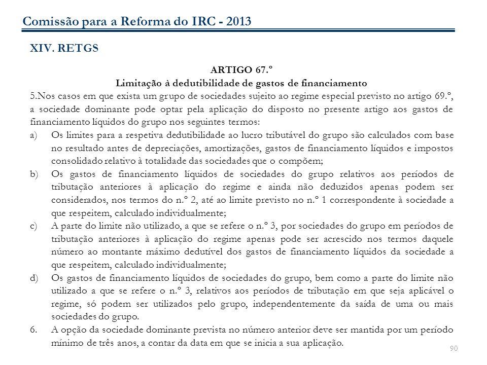 90 XIV. RETGS ARTIGO 67.º Limitação à dedutibilidade de gastos de financiamento 5.Nos casos em que exista um grupo de sociedades sujeito ao regime esp