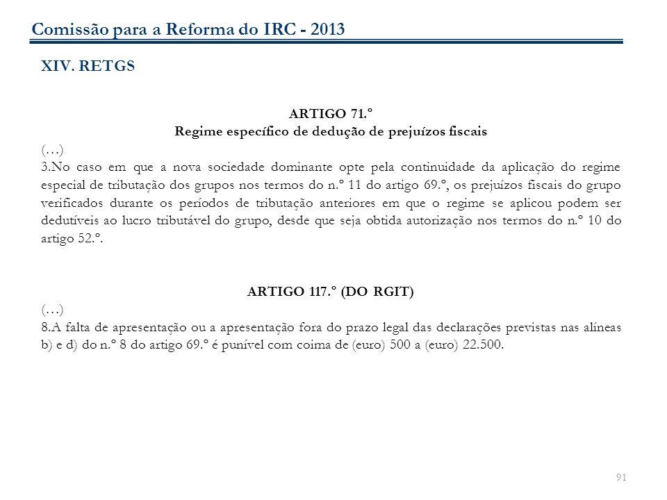 91 XIV. RETGS ARTIGO 71.º Regime específico de dedução de prejuízos fiscais (…) 3.No caso em que a nova sociedade dominante opte pela continuidade da
