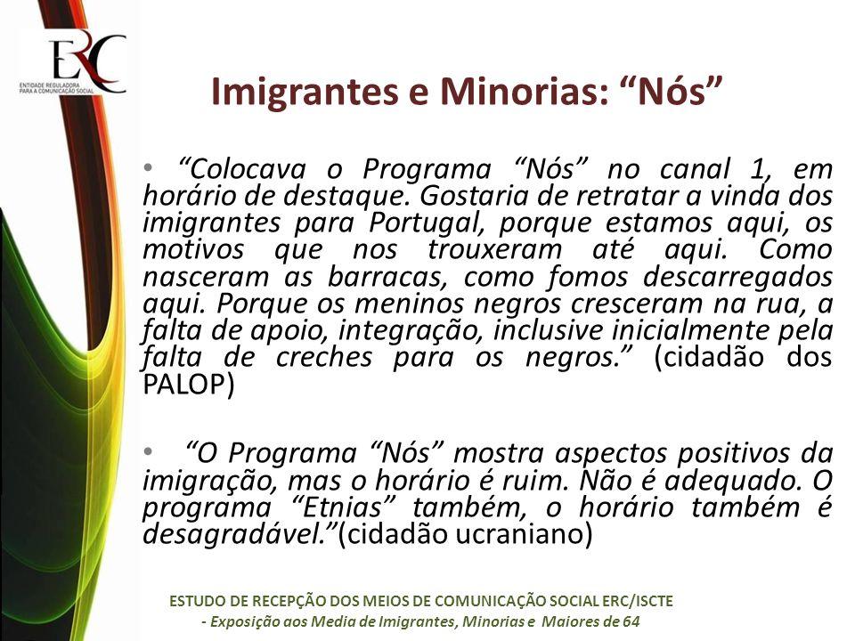 Imigrantes e Minorias: Nós Colocava o Programa Nós no canal 1, em horário de destaque. Gostaria de retratar a vinda dos imigrantes para Portugal, porq