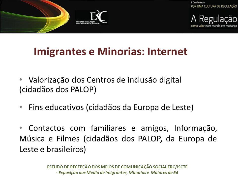 Imigrantes e Minorias: Internet Valorização dos Centros de inclusão digital (cidadãos dos PALOP) Fins educativos (cidadãos da Europa de Leste) Contact