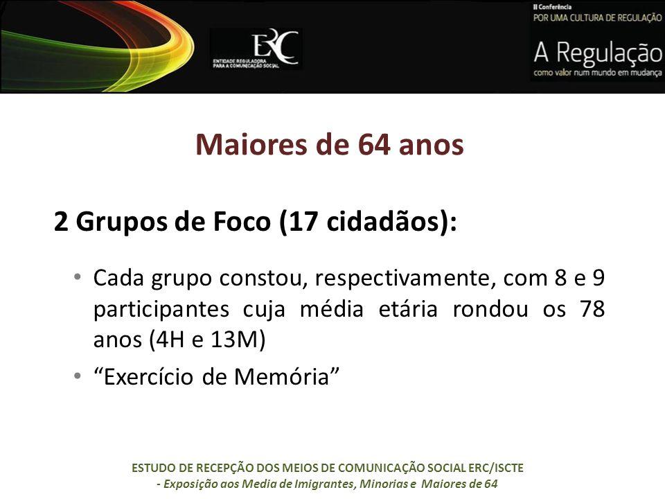 Maiores de 64 anos 2 Grupos de Foco (17 cidadãos): Cada grupo constou, respectivamente, com 8 e 9 participantes cuja média etária rondou os 78 anos (4