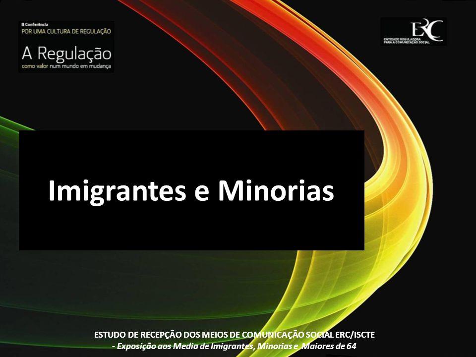 Imigrantes e Minorias ESTUDO DE RECEPÇÃO DOS MEIOS DE COMUNICAÇÃO SOCIAL ERC/ISCTE - Exposição aos Media de Imigrantes, Minorias e Maiores de 64