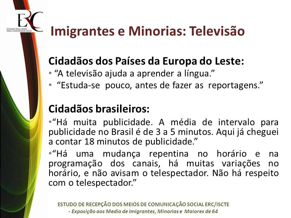 Imigrantes e Minorias: Televisão Cidadãos dos Países da Europa do Leste: A televisão ajuda a aprender a língua. Estuda-se pouco, antes de fazer as rep