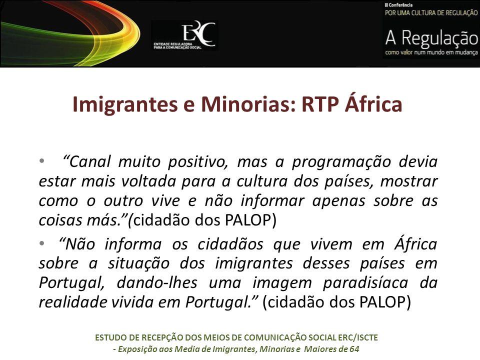 Imigrantes e Minorias: RTP África Canal muito positivo, mas a programação devia estar mais voltada para a cultura dos países, mostrar como o outro viv