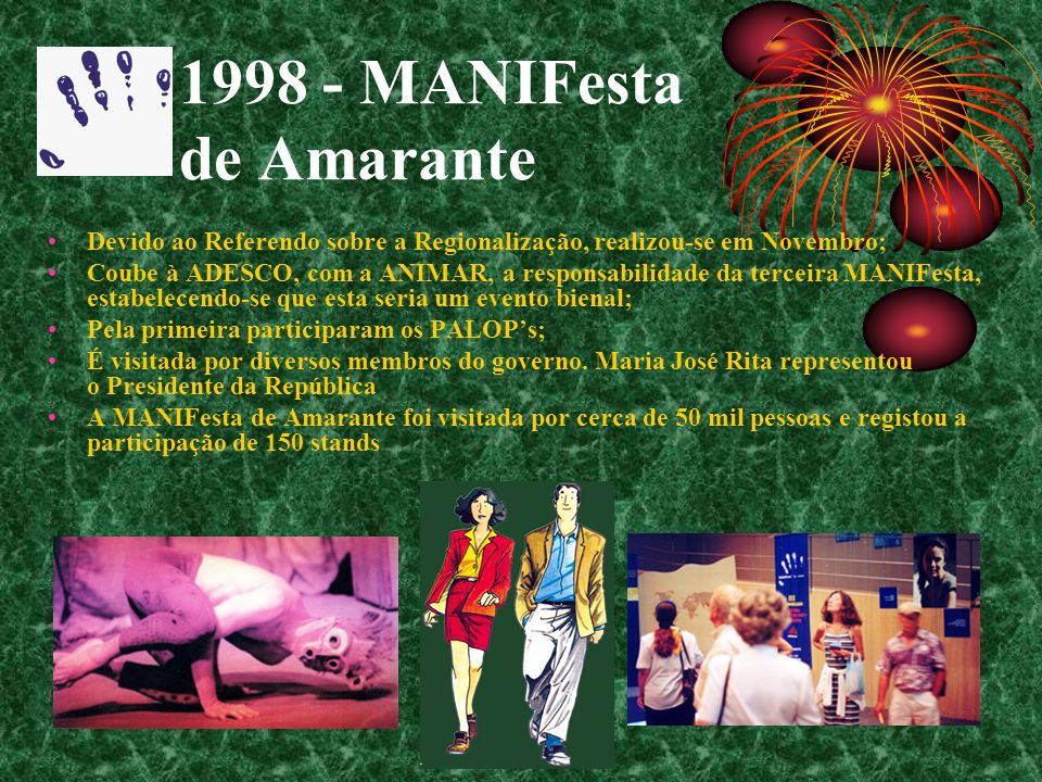 1998 - MANIFesta de Amarante Devido ao Referendo sobre a Regionalização, realizou-se em Novembro; Coube à ADESCO, com a ANIMAR, a responsabilidade da