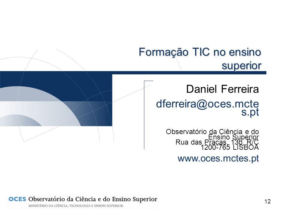 12 Daniel Ferreira dferreira@oces.mcte s.pt Observatório da Ciência e do Ensino Superior Rua das Praças, 13b, R/C 1200-765 LISBOA www.oces.mctes.pt Fo