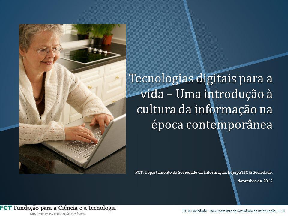 Tecnologias digitais para a vida – Uma introdução à cultura da informação na época contemporânea FCT, Departamento da Sociedade da Informação, Equipa
