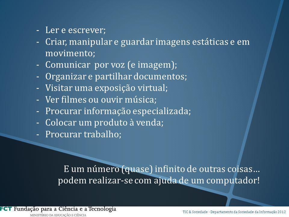 -Ler e escrever; -Criar, manipular e guardar imagens estáticas e em movimento; -Comunicar por voz (e imagem); -Organizar e partilhar documentos; -Visi