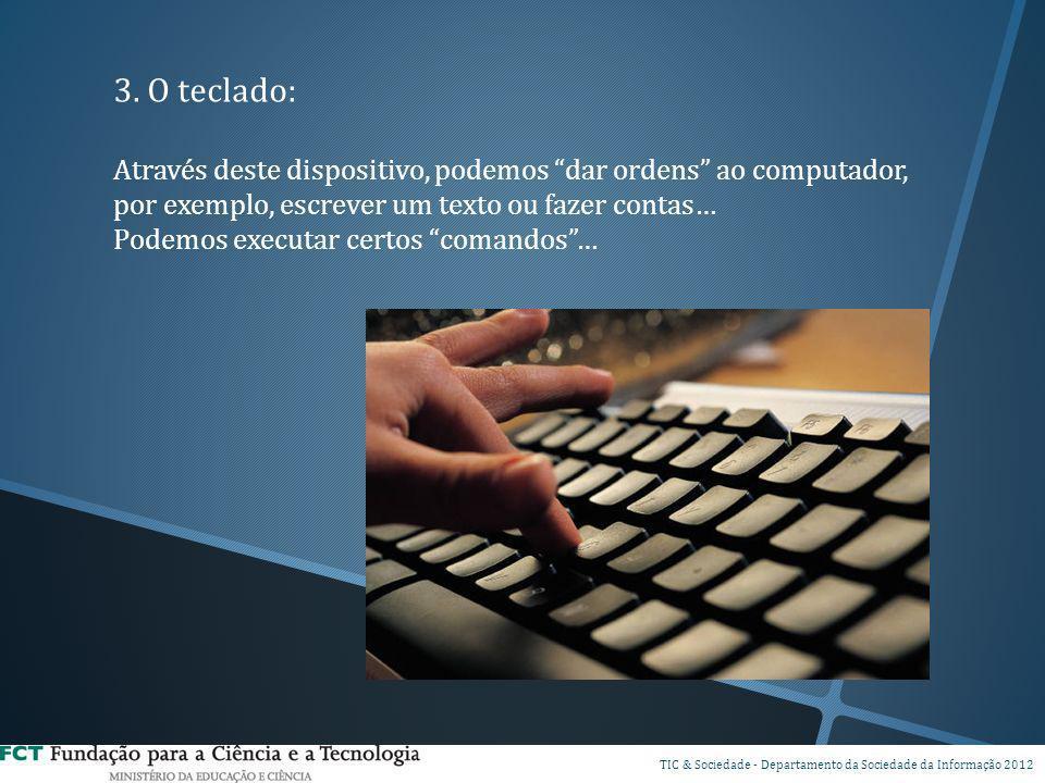 3. O teclado: Através deste dispositivo, podemos dar ordens ao computador, por exemplo, escrever um texto ou fazer contas… Podemos executar certos com