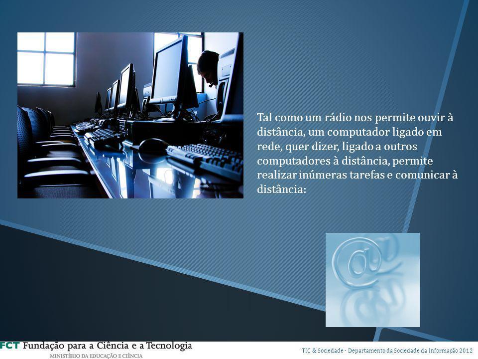 Tal como um rádio nos permite ouvir à distância, um computador ligado em rede, quer dizer, ligado a outros computadores à distância, permite realizar