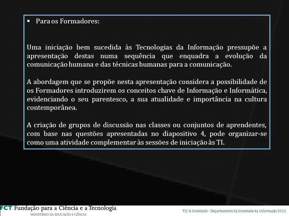 Para os Formadores: Uma iniciação bem sucedida às Tecnologias da Informação pressupõe a apresentação destas numa sequência que enquadra a evolução da