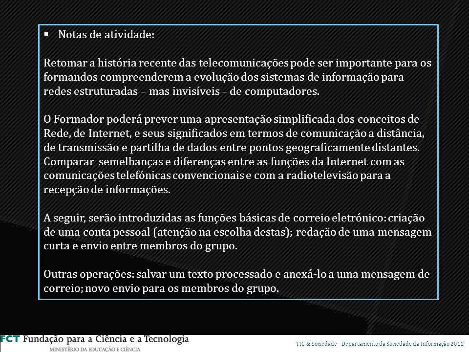 DSP TIC & Sociedade - Departamento da Sociedade da Informação 2012 Notas de atividade: Retomar a história recente das telecomunicações pode ser import