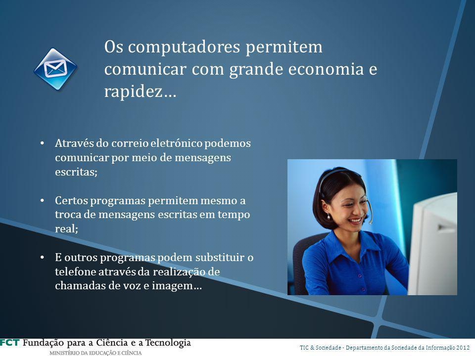 Os computadores permitem comunicar com grande economia e rapidez… DSI TIC & Sociedade - Departamento da Sociedade da Informação 2012 Através do correi