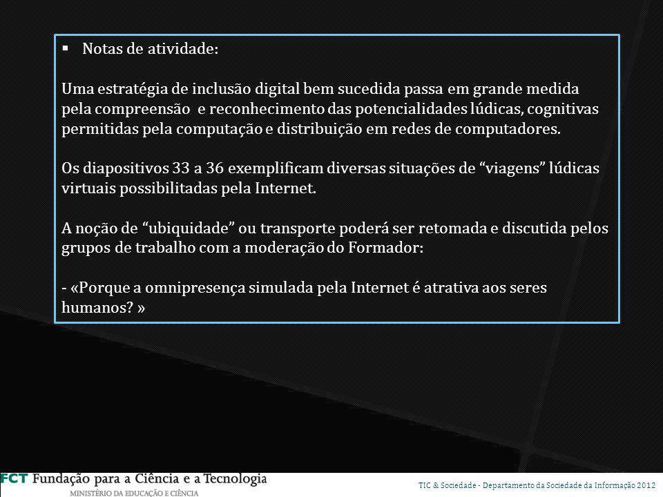 DSP TIC & Sociedade - Departamento da Sociedade da Informação 2012 Notas de atividade: Uma estratégia de inclusão digital bem sucedida passa em grande