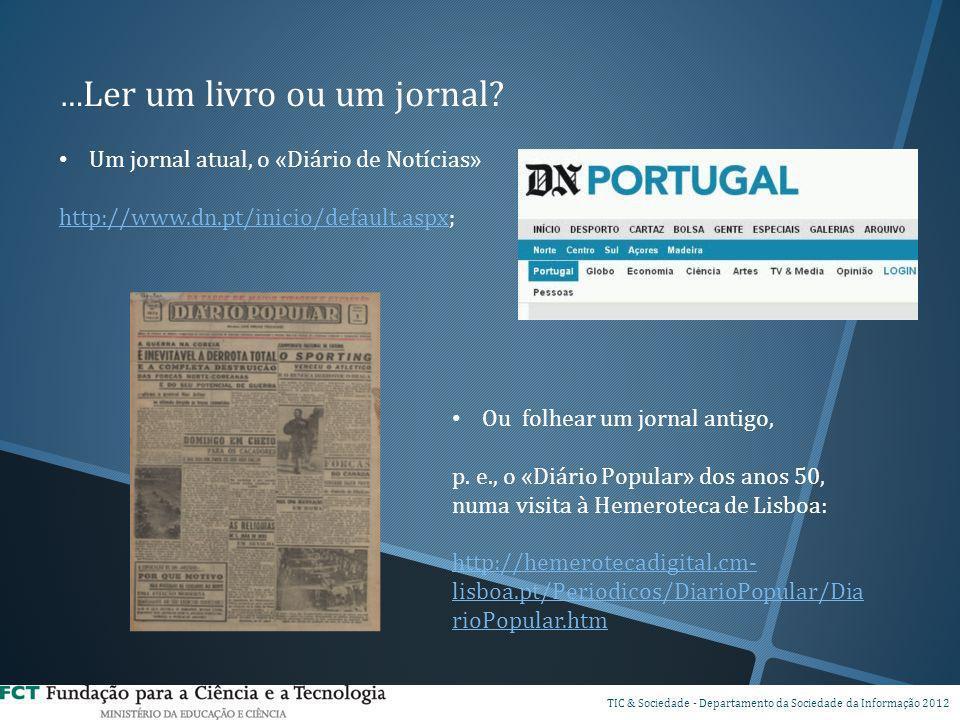 … Ler um livro ou um jornal? Um jornal atual, o «Diário de Notícias» http://www.dn.pt/inicio/default.aspxhttp://www.dn.pt/inicio/default.aspx; Ou folh