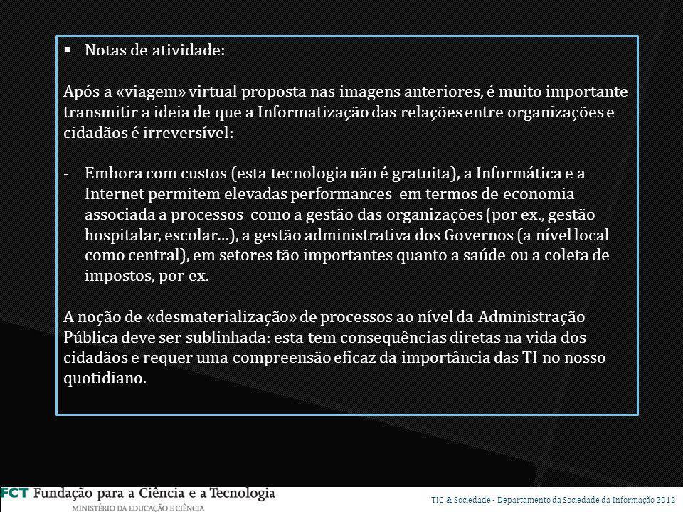 TICTDSP TIC & Sociedade - Departamento da Sociedade da Informação 2012 Notas de atividade: Após a «viagem» virtual proposta nas imagens anteriores, é