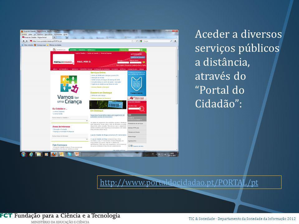 DSPI TIC & Sociedade - Departamento da Sociedade da Informação 2012 Aceder a diversos serviços públicos a distância, através do Portal do Cidadão: htt