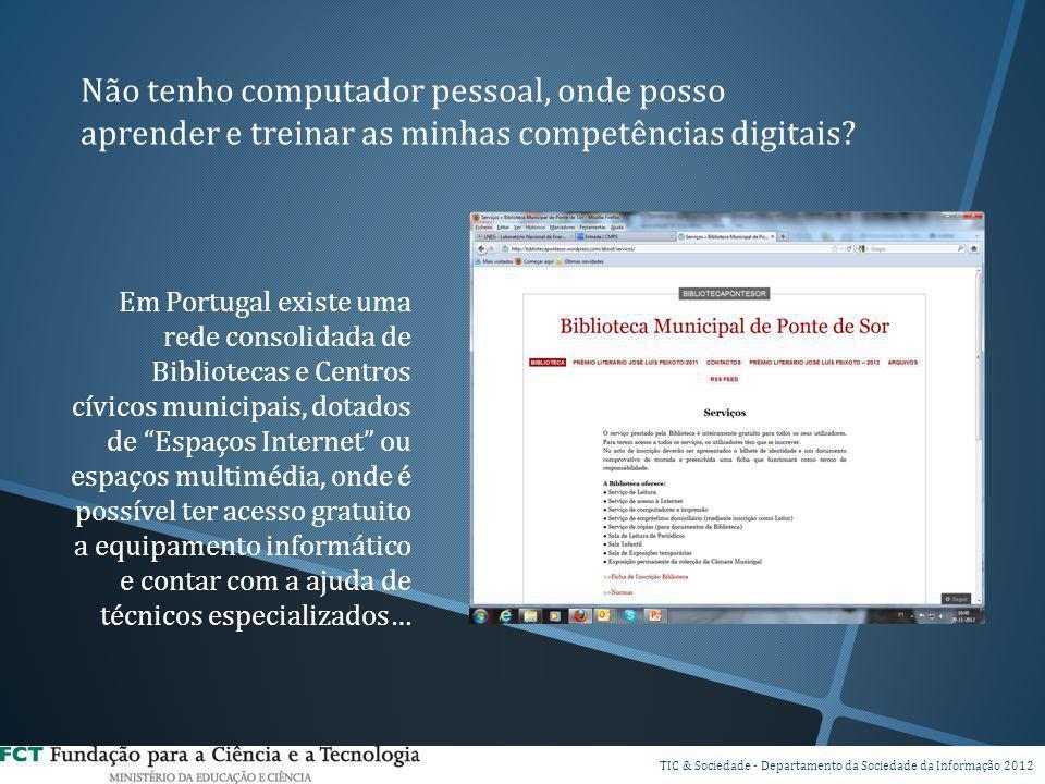 DSPI TIC & Sociedade - Departamento da Sociedade da Informação 2012 Não tenho computador pessoal, onde posso aprender e treinar as minhas competências