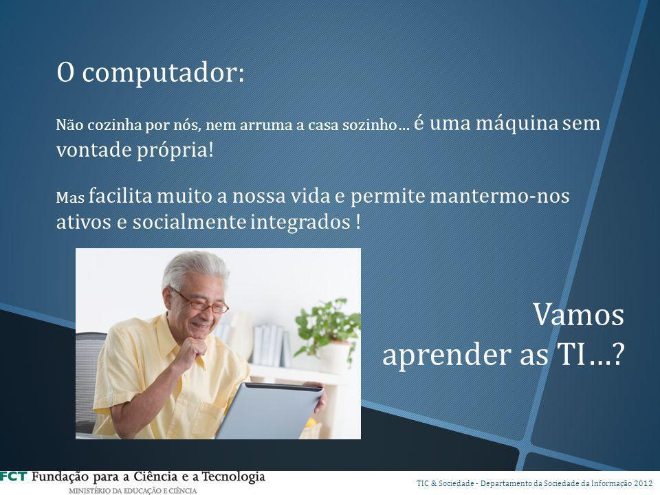 O computador: Não cozinha por nós, nem arruma a casa sozinho… é uma máquina sem vontade própria! Mas facilita muito a nossa vida e permite mantermo-no