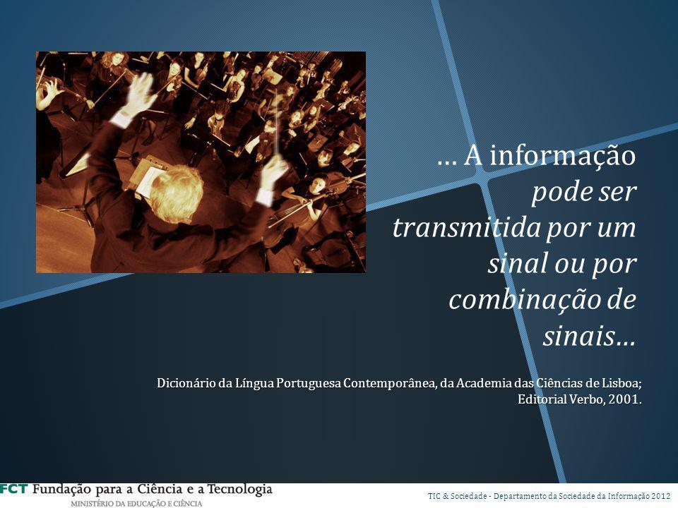 … A informação pode ser transmitida por um sinal ou por combinação de sinais… Dicionário da Língua Portuguesa Contemporânea, da Academia das Ciências