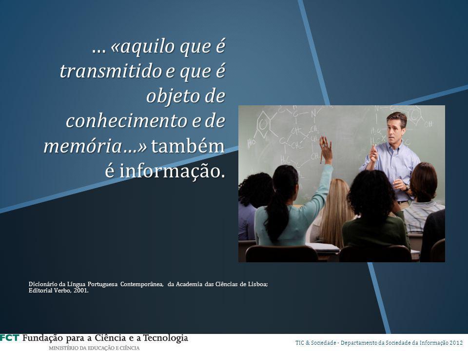 … «aquilo que é transmitido e que é objeto de conhecimento e de memória…» também é informação. Dicionário da Língua Portuguesa Contemporânea, da Acade