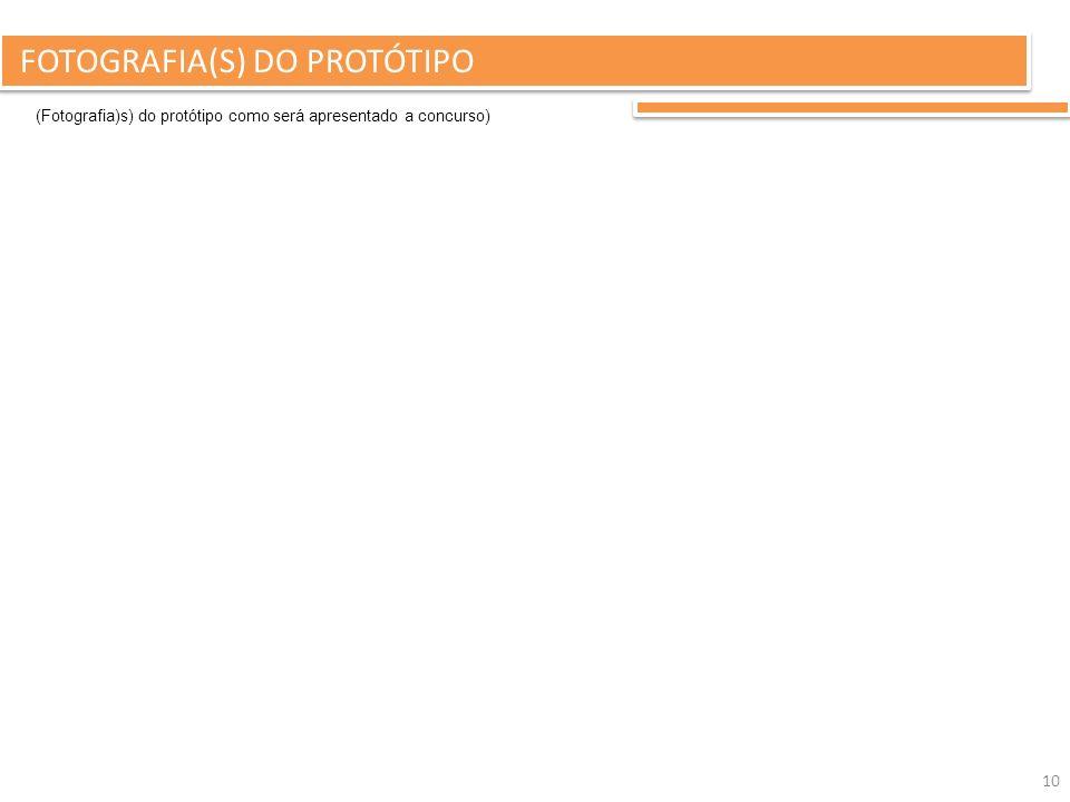 10 FOTOGRAFIA(S) DO PROTÓTIPO (Fotografia)s) do protótipo como será apresentado a concurso)