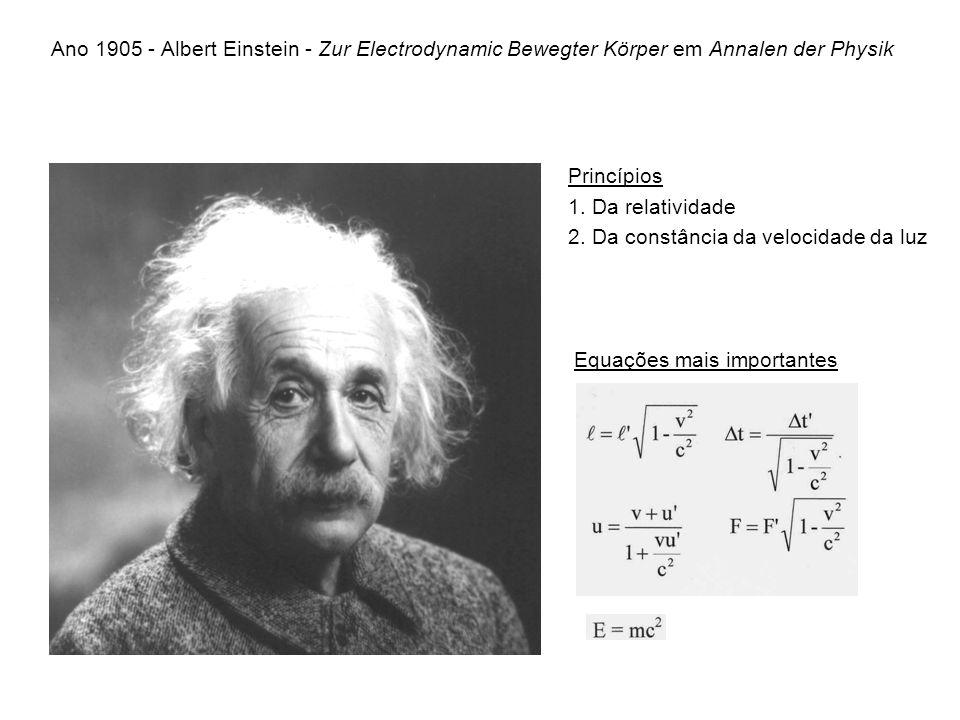 Ano 1905 - Albert Einstein - Zur Electrodynamic Bewegter Körper em Annalen der Physik Princípios. 1. Da relatividade 2. Da constância da velocidade da