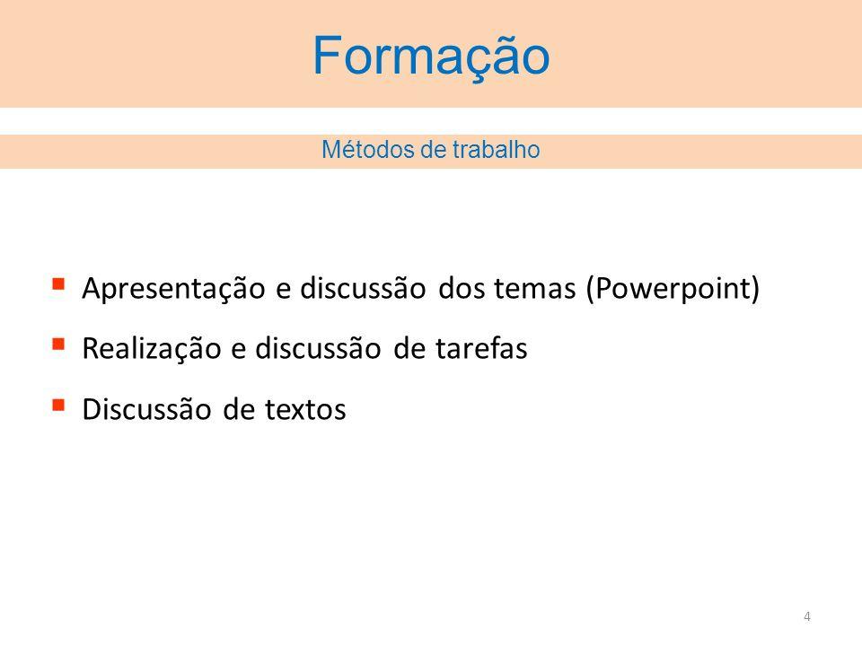 4 Formação Apresentação e discussão dos temas (Powerpoint) Realização e discussão de tarefas Discussão de textos Métodos de trabalho
