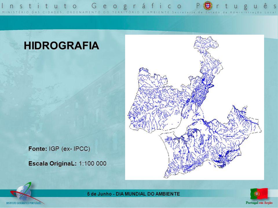 5 de Junho - DIA MUNDIAL DO AMBIENTE HIDROGRAFIA Fonte: IGP (ex- IPCC) Escala OriginaL: 1:100 000