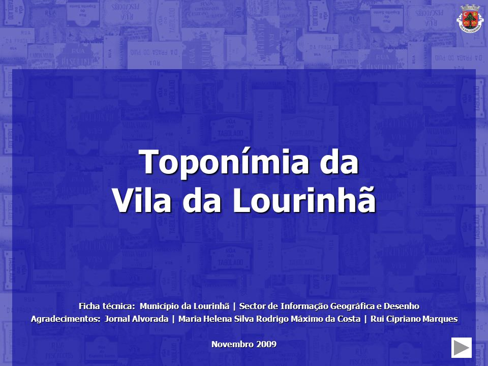 Toponímia da Vila da Lourinhã Toponímia da Vila da Lourinhã Ficha técnica: Município da Lourinhã | Sector de Informação Geográfica e Desenho Agradecim