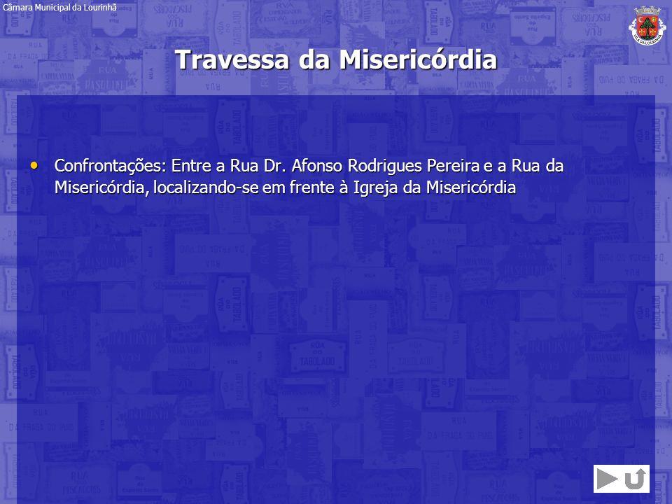 Confrontações: Entre a Rua Dr. Afonso Rodrigues Pereira e a Rua da Misericórdia, localizando-se em frente à Igreja da Misericórdia Confrontações: Entr
